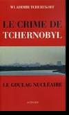 Couverture du livre Le Crime de Tchernobyl (le goulag nucléaire) / Wladimir TCHERTKOFF