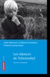 Couverture du livre Les silences de Tchernobyl / Galia ACKERMAN, Guillaume GRANDAZZI, Frédérick LEMARCHAND