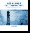 Couverture du livre Les Fleurs de Tchernobyl / Gildas CHASSEBOEUF, Emmanuel LEPAGE